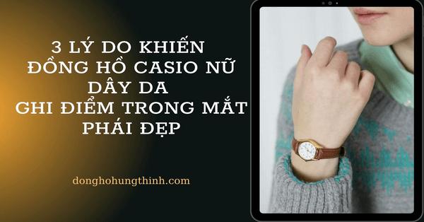 3 lý do khiến đồng hồ Casio nữ dây da ghi điểm trong mắt phái đẹp