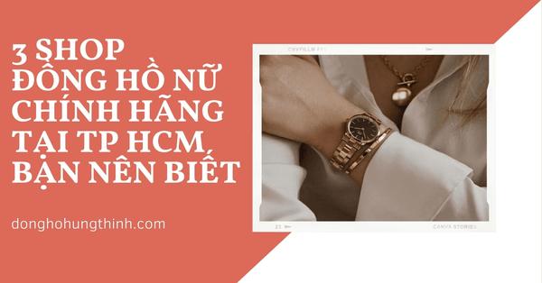 3 shop đồng hồ nữ chính hãng uy tín TP HCM bạn đã biết chưa?