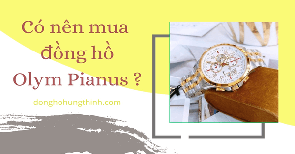 Bật mí 4 lý do có nên mua đồng hồ Olym Pianus không?