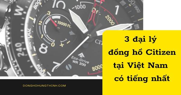 Điểm qua 3 đại lý đồng hồ Citizen tại Việt Nam có tiếng nhất