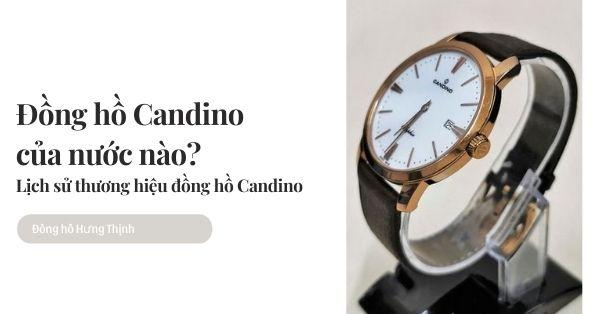 Đồng hồ Candino của nước nào? Lịch sử thương hiệu đồng hồ Candino
