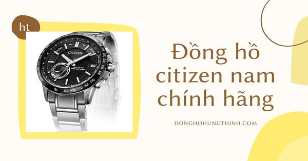 Đồng hồ citizen nam chính hãng có thực sự đáng tiền?