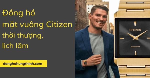Đồng hồ mặt vuông Citizen - phong cách của sự lịch lãm