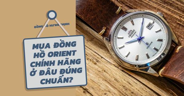 [Gợi ý] Mua đồng hồ Orient chính hãng ở đâu đúng chuẩn?