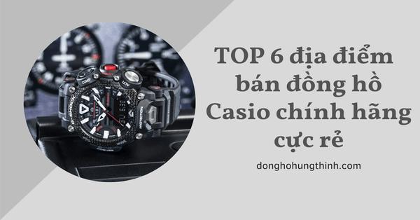 Mách bạn TOP 6 nơi bán đồng hồ Casio chính hãng cực rẻ