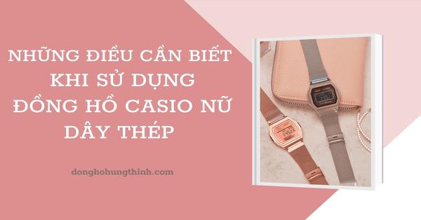 Những điều cần biết khi sử dụng đồng hồ Casio nữ dây thép