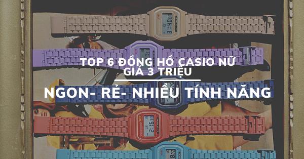 Top 6 đồng hồ Casio nữ giá 3 triệu NGON- RẺ- NHIỀU TÍNH NĂNG
