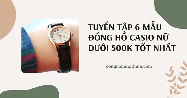 Tuyển tập 6 mẫu đồng hồ Casio nữ dưới 500k TỐT nhất